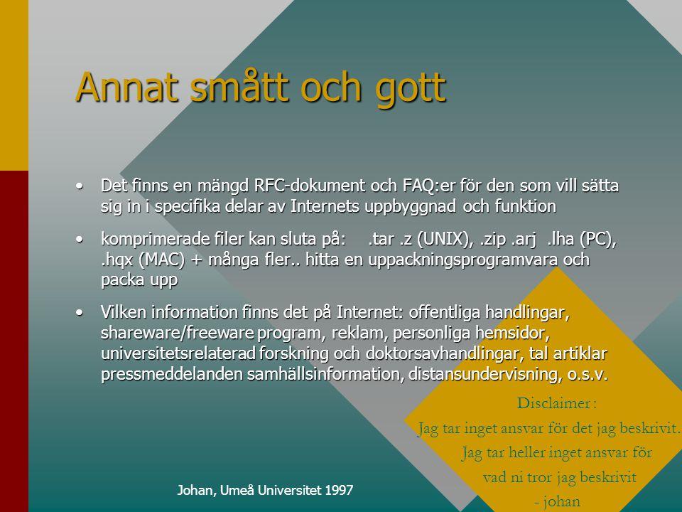 Annat smått och gott Det finns en mängd RFC-dokument och FAQ:er för den som vill sätta sig in i specifika delar av Internets uppbyggnad och funktion.