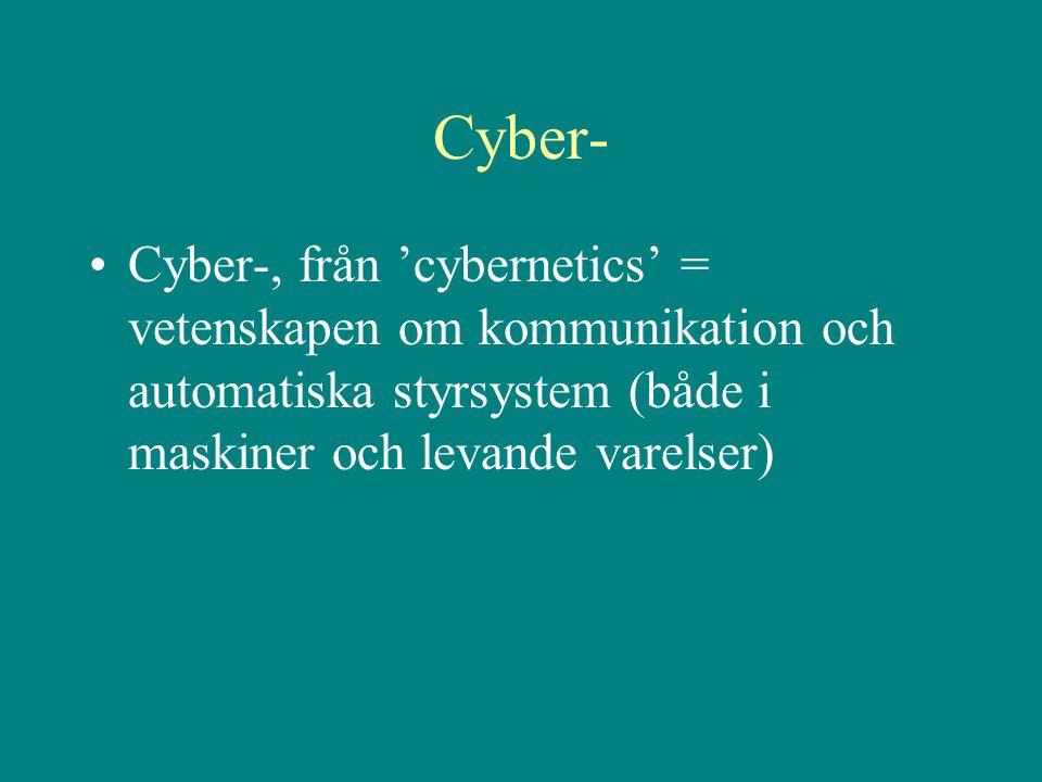Cyber- Cyber-, från 'cybernetics' = vetenskapen om kommunikation och automatiska styrsystem (både i maskiner och levande varelser)