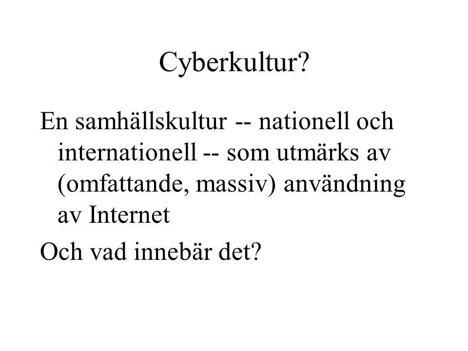 Cyberkultur En samhällskultur -- nationell och internationell -- som utmärks av (omfattande, massiv) användning av Internet.