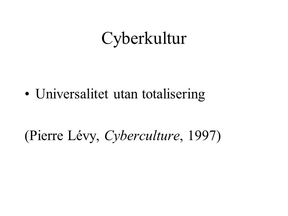 Cyberkultur Universalitet utan totalisering