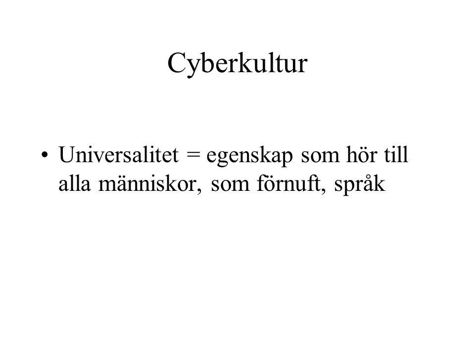 Cyberkultur Universalitet = egenskap som hör till alla människor, som förnuft, språk