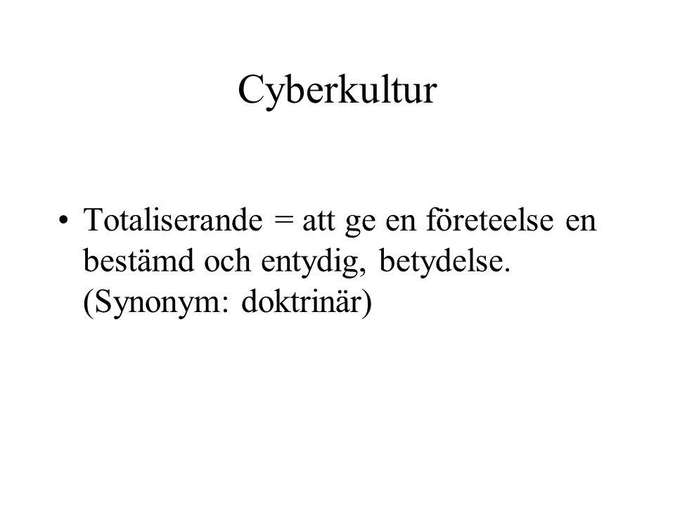 Cyberkultur Totaliserande = att ge en företeelse en bestämd och entydig, betydelse.