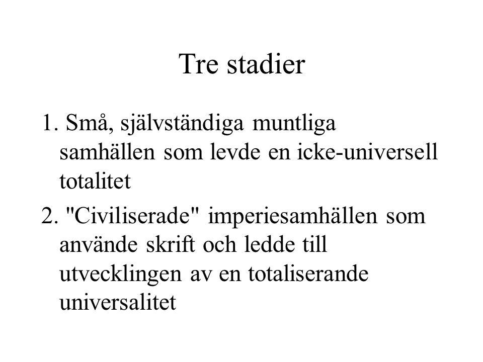 Tre stadier 1. Små, självständiga muntliga samhällen som levde en icke-universell totalitet.