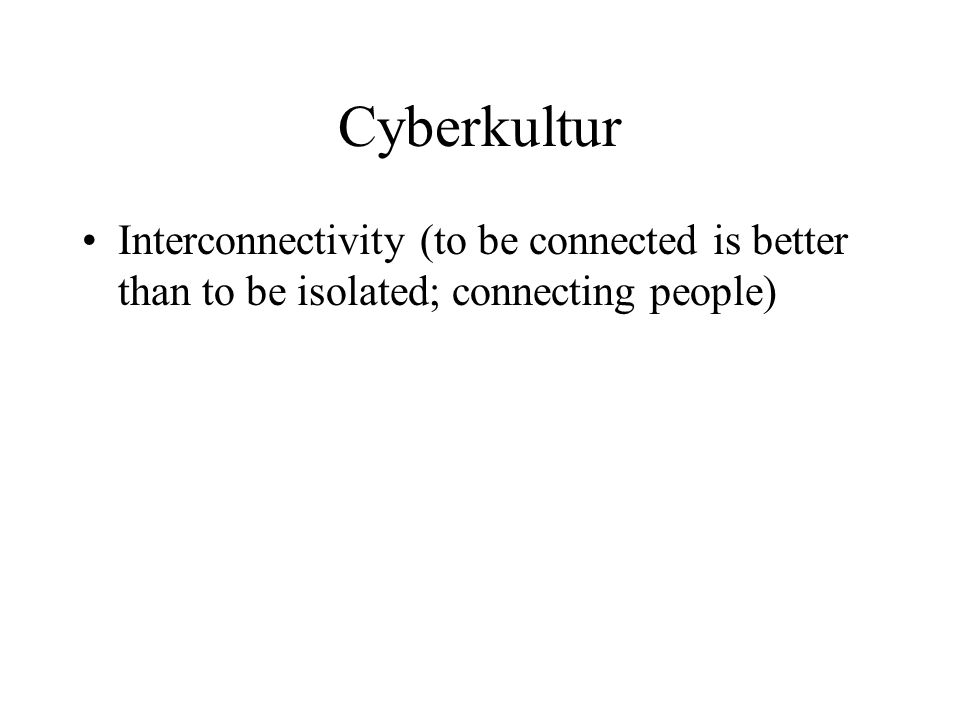 Cyberkultur Interconnectivity (to be connected is better than to be isolated; connecting people)