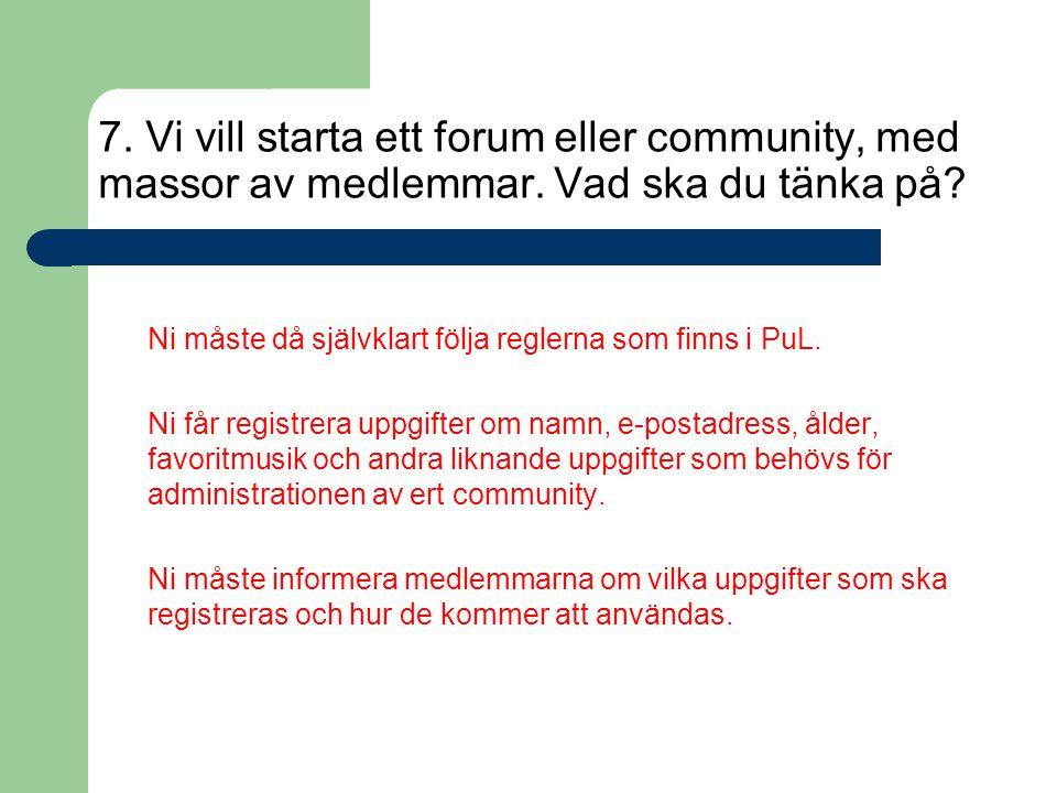 7. Vi vill starta ett forum eller community, med massor av medlemmar