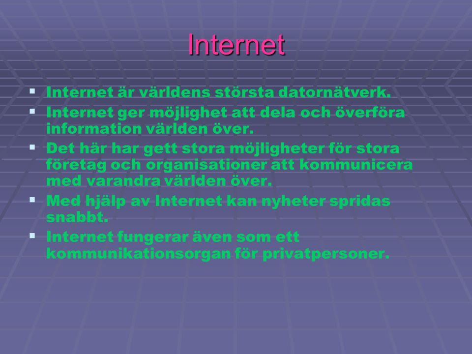 Internet Internet är världens största datornätverk.