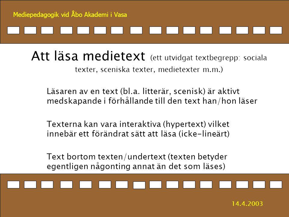 Att läsa medietext (ett utvidgat textbegrepp: sociala texter, sceniska texter, medietexter m.m.)