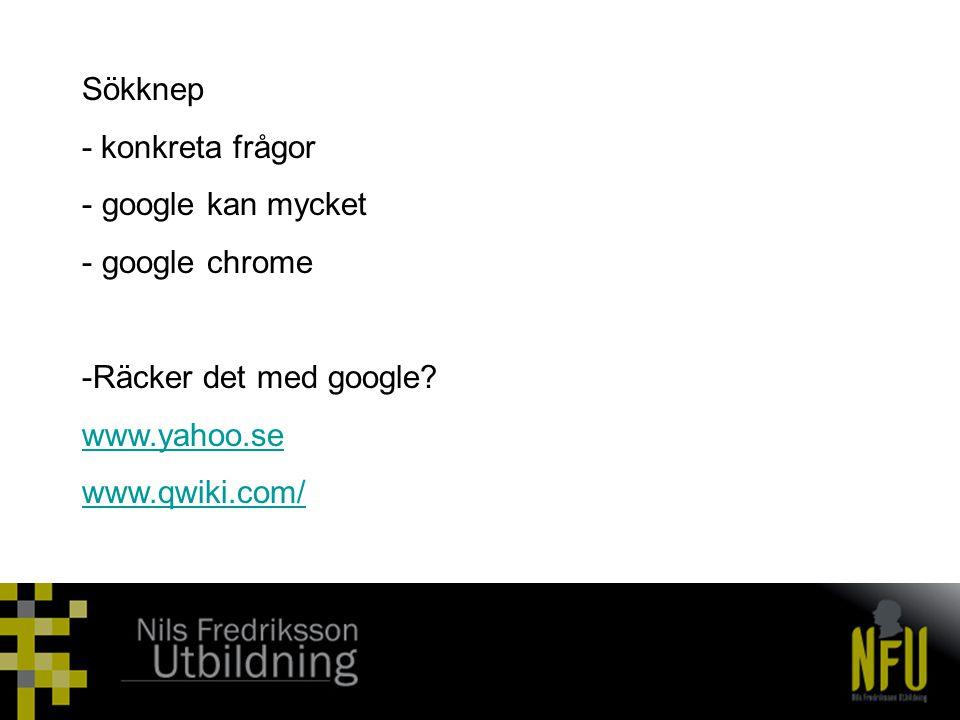 Sökknep - konkreta frågor. google kan mycket. google chrome. Räcker det med google www.yahoo.se.