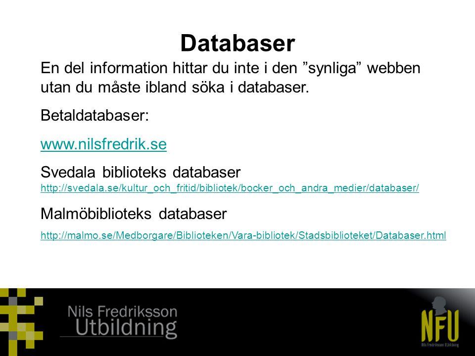 Databaser En del information hittar du inte i den synliga webben utan du måste ibland söka i databaser.