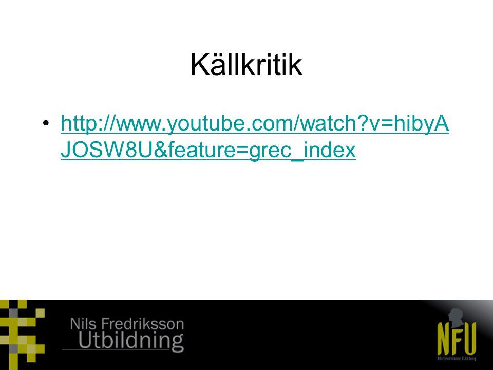 Källkritik http://www.youtube.com/watch v=hibyAJOSW8U&feature=grec_index