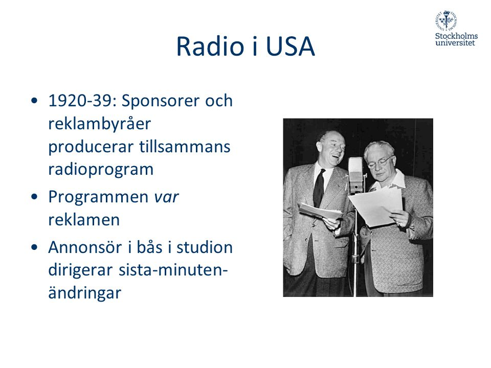 Radio i USA 1920-39: Sponsorer och reklambyråer producerar tillsammans radioprogram. Programmen var reklamen.