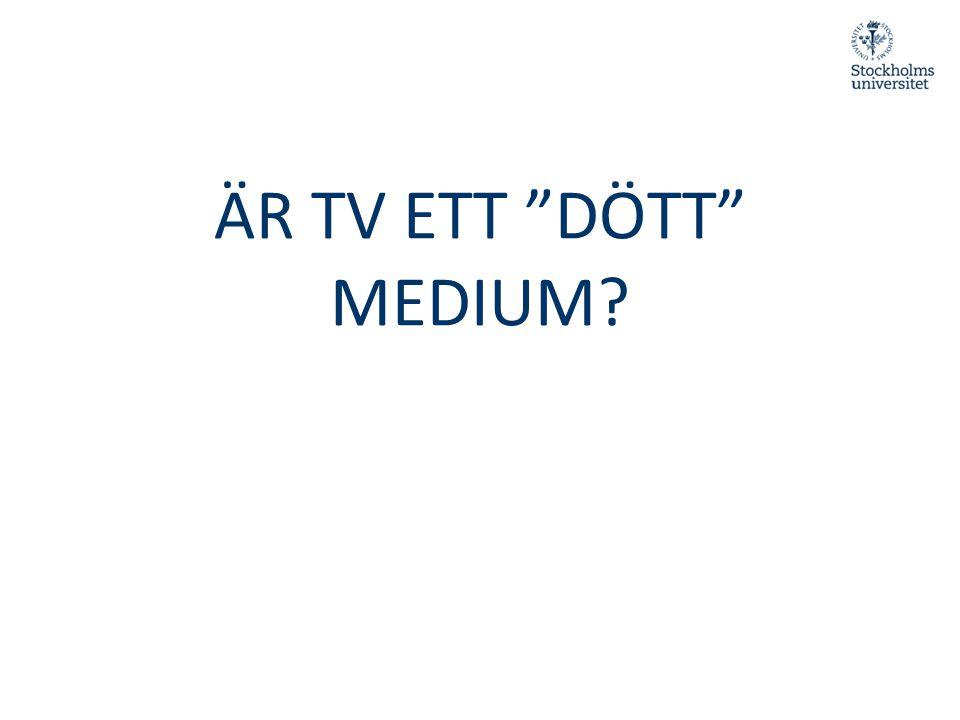ÄR TV ETT DÖTT MEDIUM
