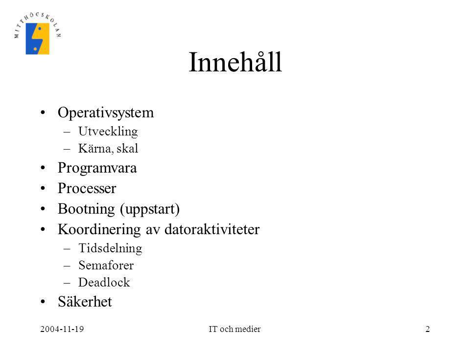 Innehåll Operativsystem Programvara Processer Bootning (uppstart)