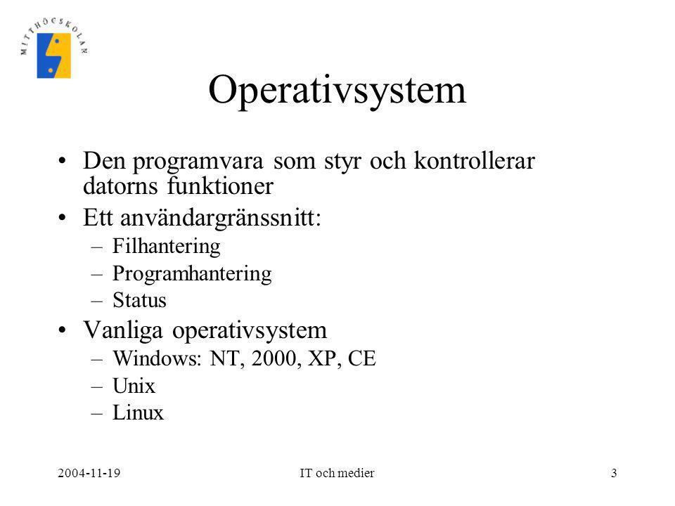 Operativsystem Den programvara som styr och kontrollerar datorns funktioner. Ett användargränssnitt: