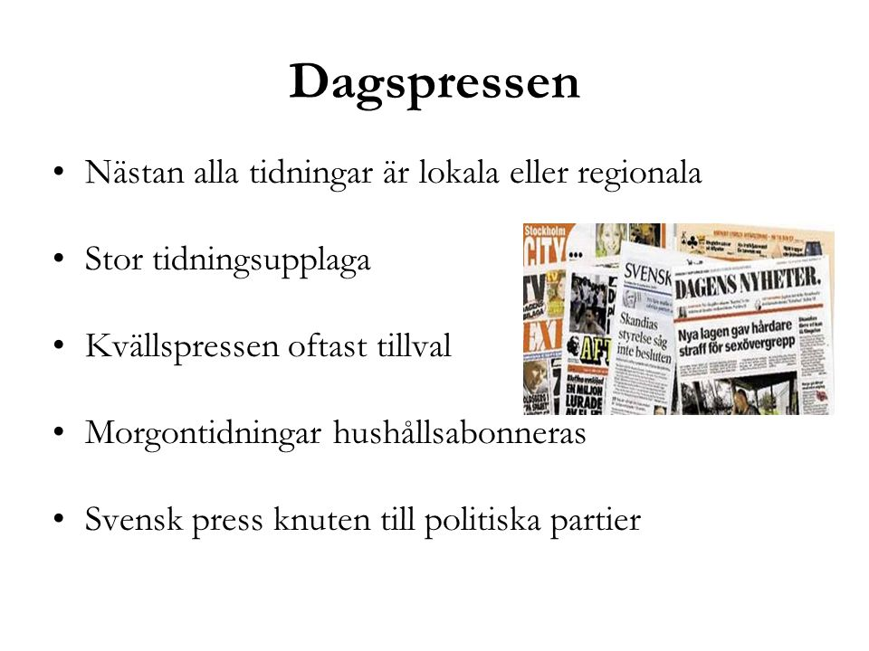 Dagspressen Nästan alla tidningar är lokala eller regionala