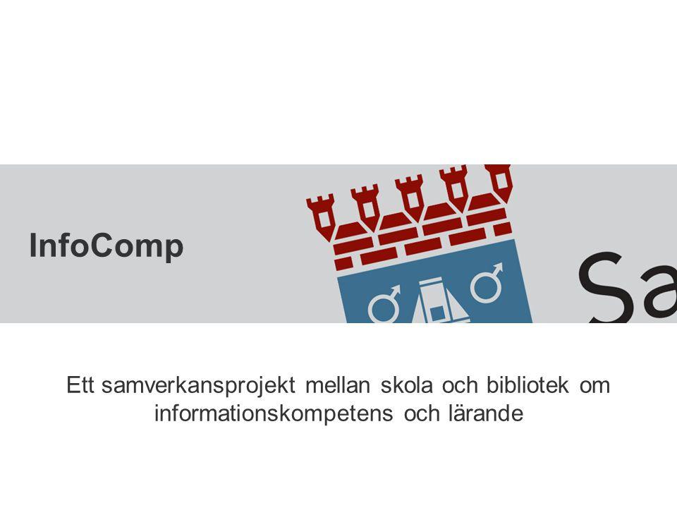 InfoComp Ett samverkansprojekt mellan skola och bibliotek om informationskompetens och lärande