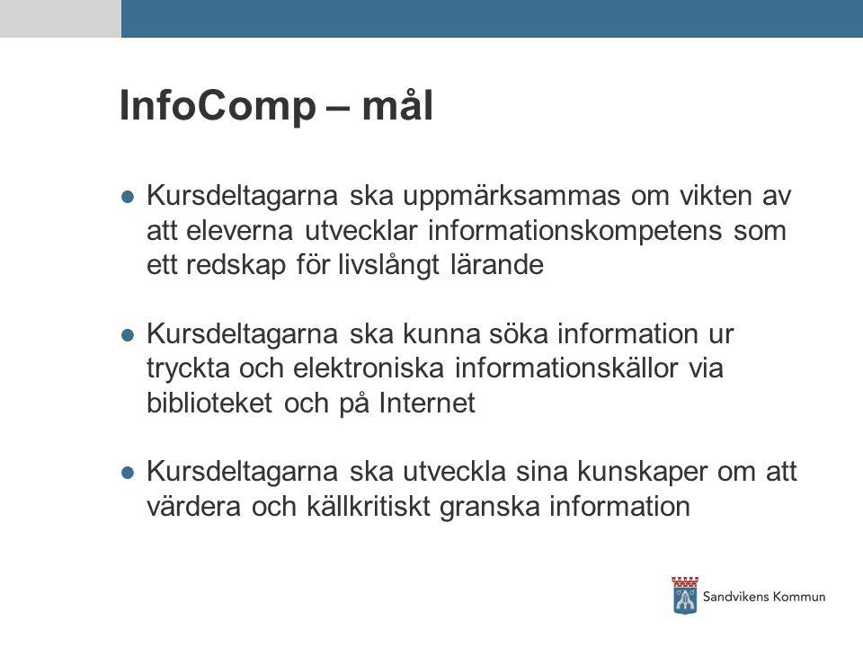 InfoComp – mål Kursdeltagarna ska uppmärksammas om vikten av att eleverna utvecklar informationskompetens som ett redskap för livslångt lärande.