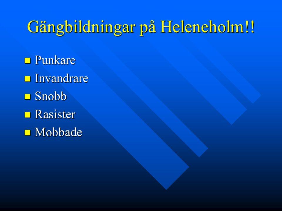 Gängbildningar på Heleneholm!!