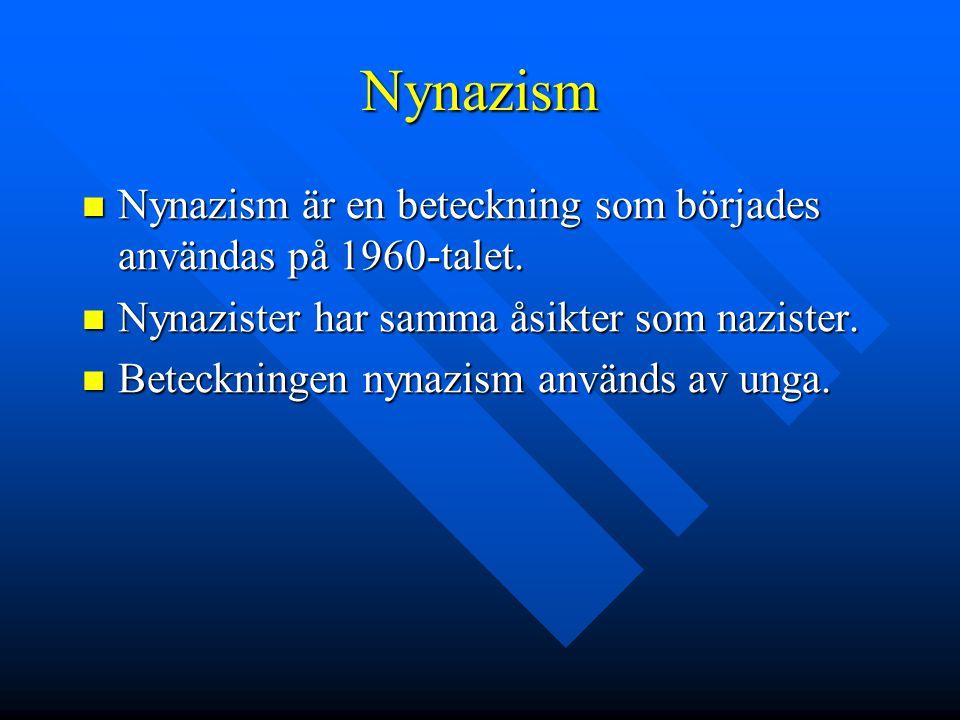 Nynazism Nynazism är en beteckning som börjades användas på 1960-talet. Nynazister har samma åsikter som nazister.