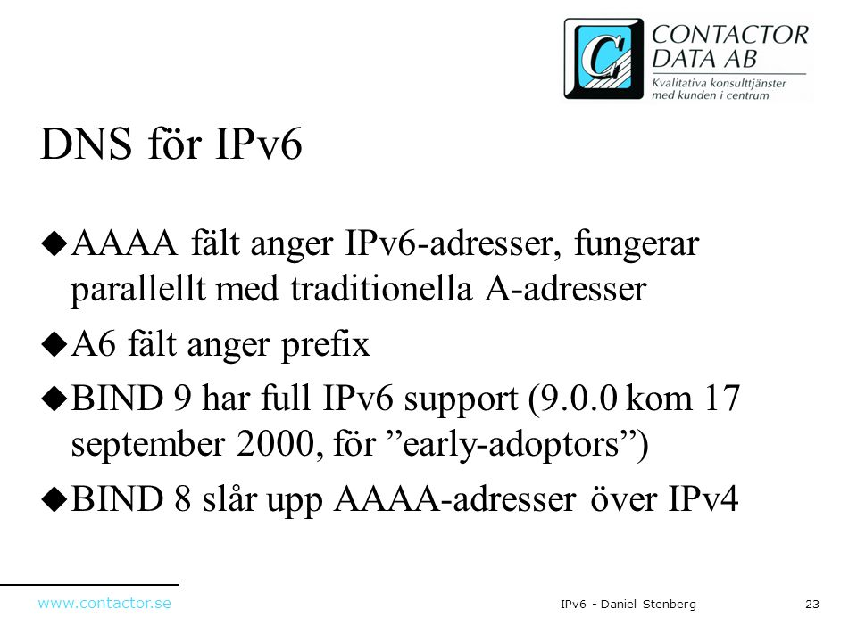 DNS för IPv6 AAAA fält anger IPv6-adresser, fungerar parallellt med traditionella A-adresser. A6 fält anger prefix.
