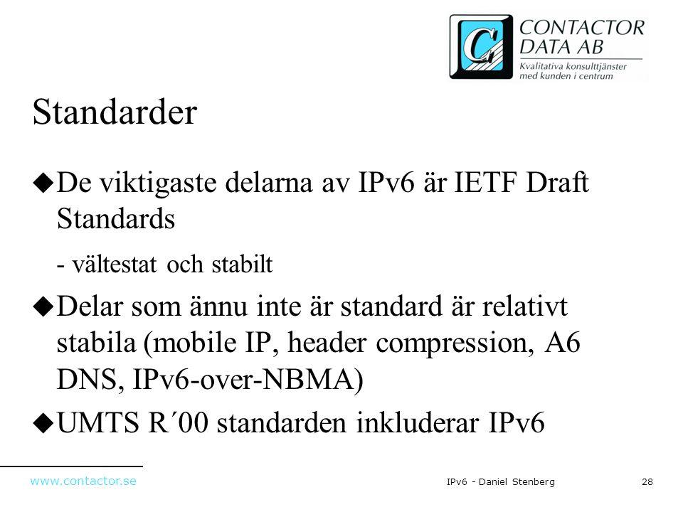 Standarder De viktigaste delarna av IPv6 är IETF Draft Standards
