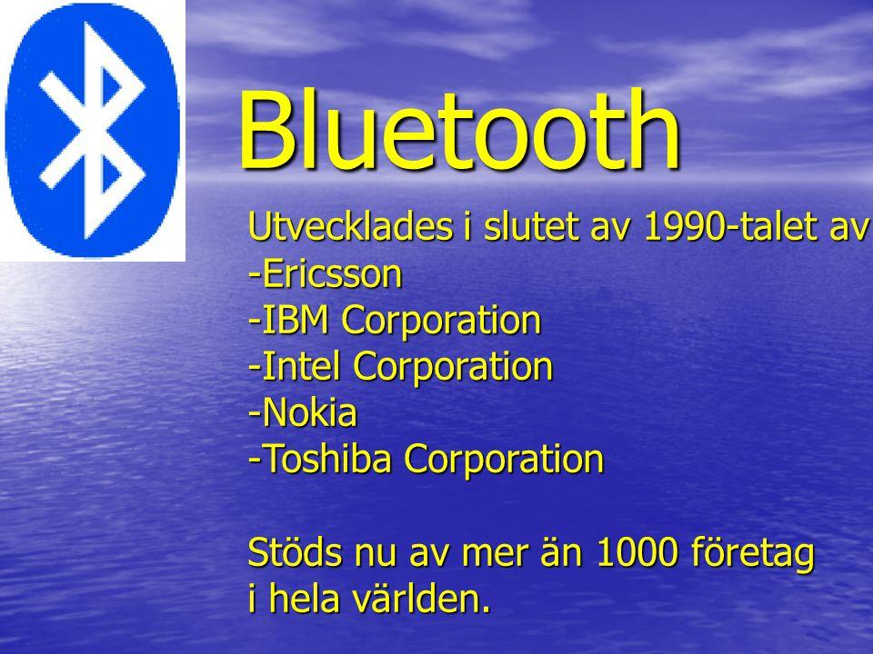 Bluetooth Utvecklades i slutet av 1990-talet av Ericsson