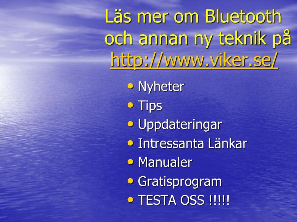 Läs mer om Bluetooth och annan ny teknik på http://www.viker.se/