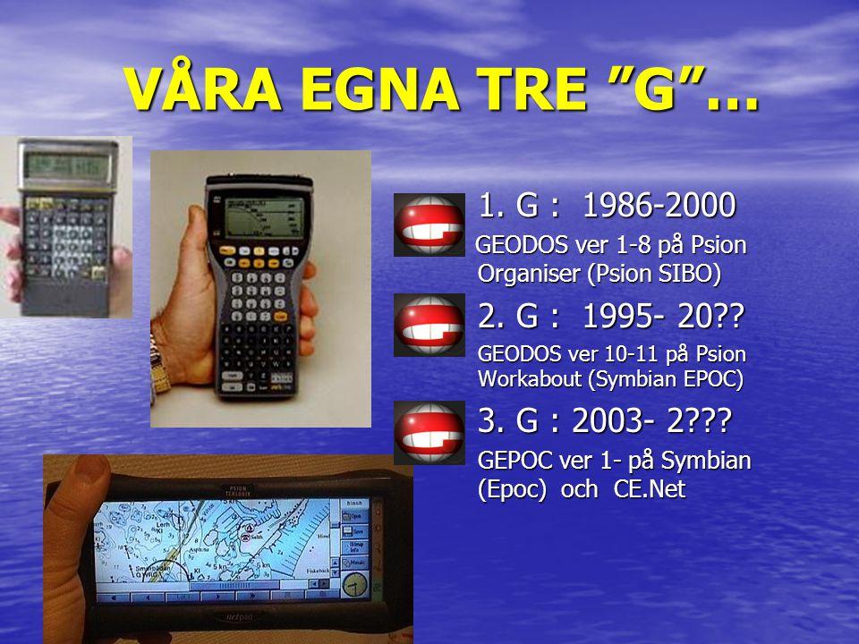 VÅRA EGNA TRE G … 1. G : 1986-2000 2. G : 1995- 20