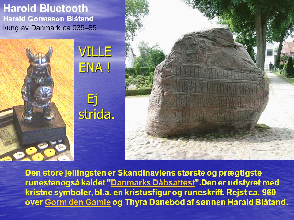 VILLE ENA ! Ej strida. Harold Bluetooth
