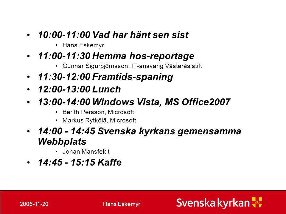 10:00-11:00 Vad har hänt sen sist 11:00-11:30 Hemma hos-reportage