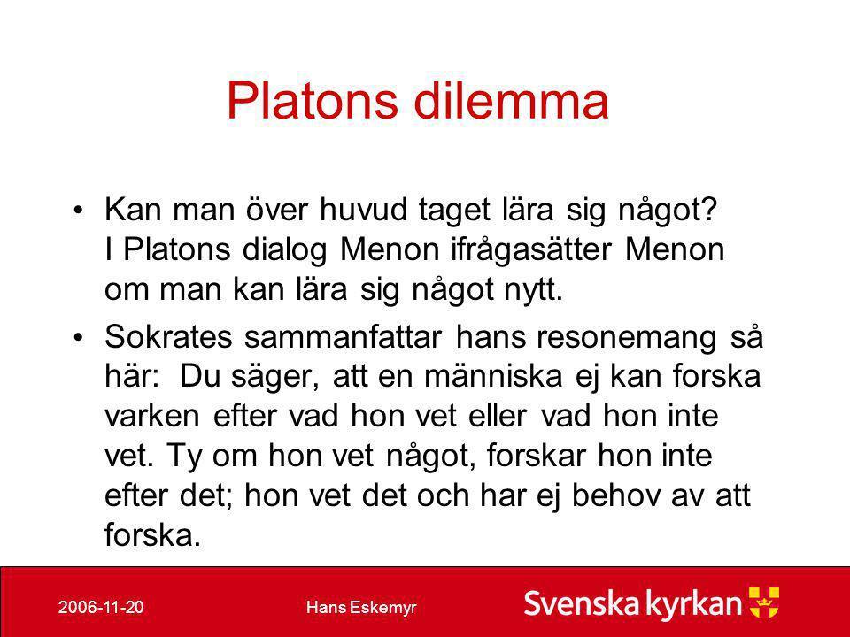 Platons dilemma Kan man över huvud taget lära sig något I Platons dialog Menon ifrågasätter Menon om man kan lära sig något nytt.