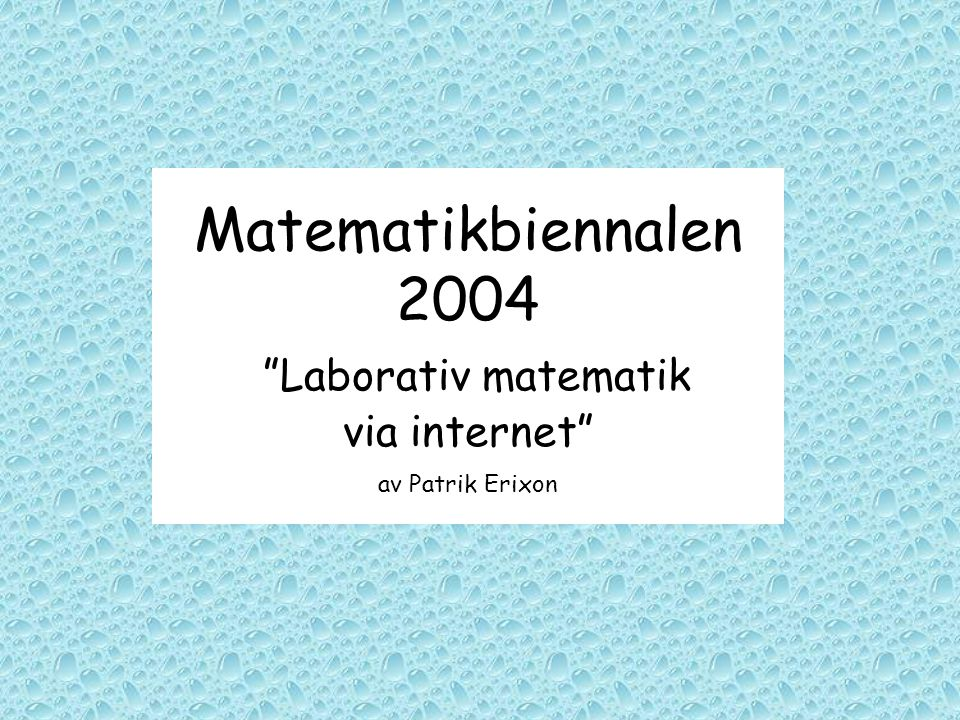 Matematikbiennalen 2004 Laborativ matematik via internet av Patrik Erixon