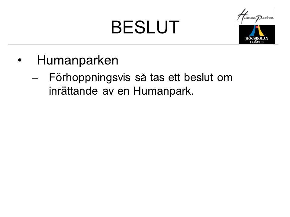 BESLUT Humanparken Förhoppningsvis så tas ett beslut om inrättande av en Humanpark.