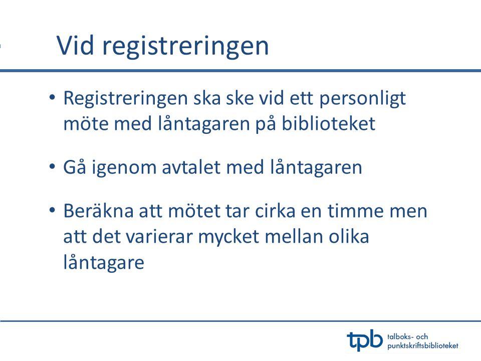 Vid registreringen Registreringen ska ske vid ett personligt möte med låntagaren på biblioteket. Gå igenom avtalet med låntagaren.