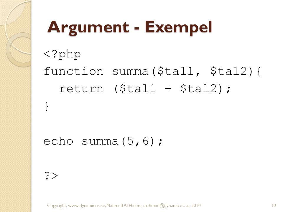 Argument - Exempel < php function summa($tal1, $tal2){ return ($tal1 + $tal2); } echo summa(5,6); >
