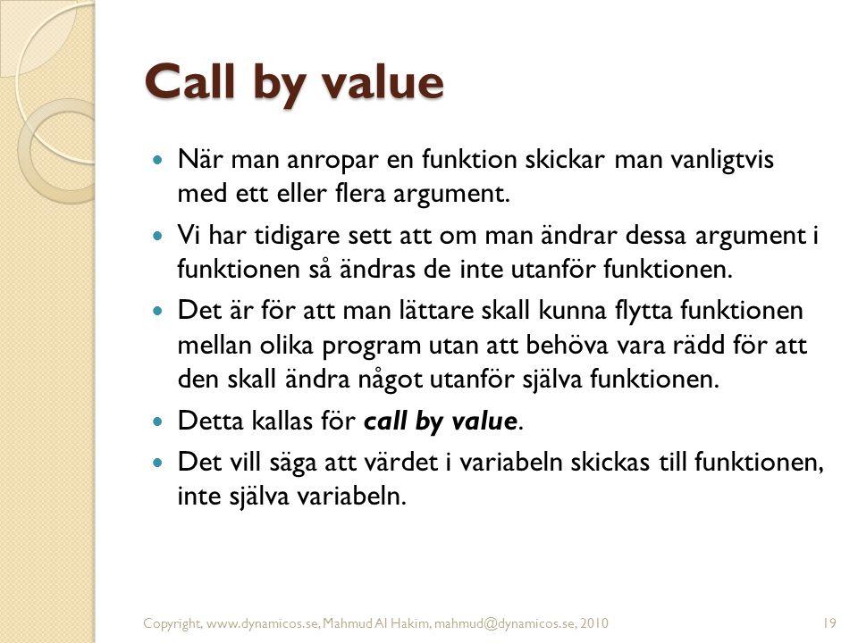 Call by value När man anropar en funktion skickar man vanligtvis med ett eller flera argument.