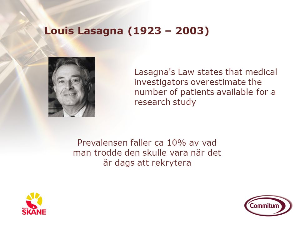 Louis Lasagna (1923 – 2003) Lasagna s Law states that medical investigators overestimate the number of patients available for a research study.
