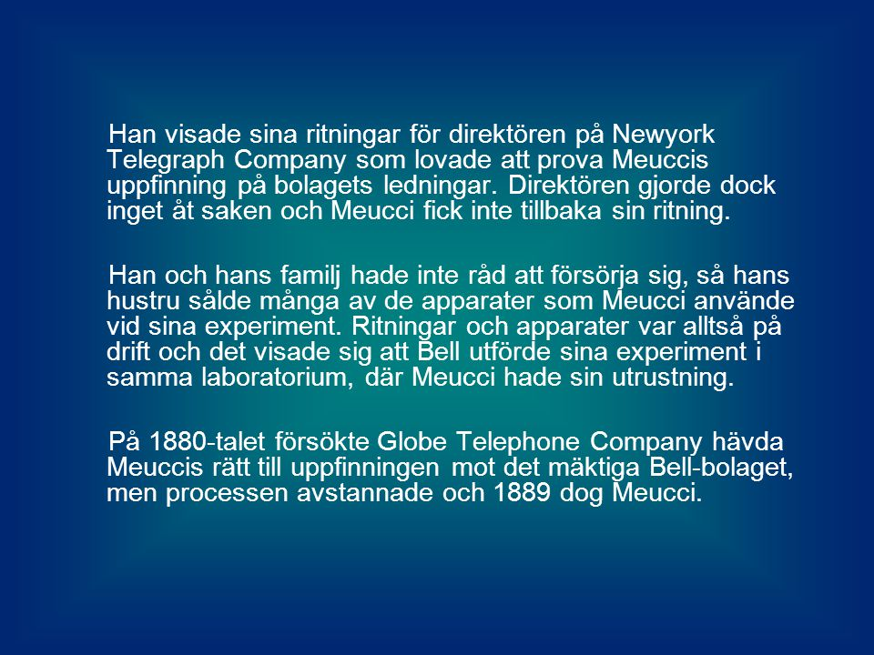 Han visade sina ritningar för direktören på Newyork Telegraph Company som lovade att prova Meuccis uppfinning på bolagets ledningar. Direktören gjorde dock inget åt saken och Meucci fick inte tillbaka sin ritning.