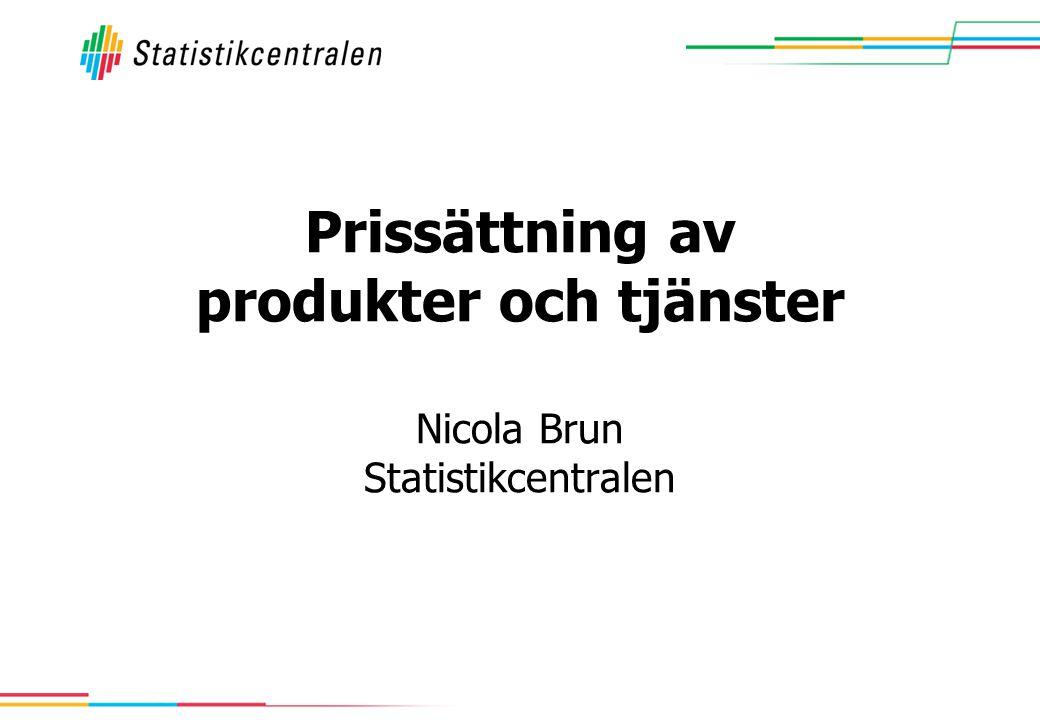 Prissättning av produkter och tjänster Nicola Brun Statistikcentralen
