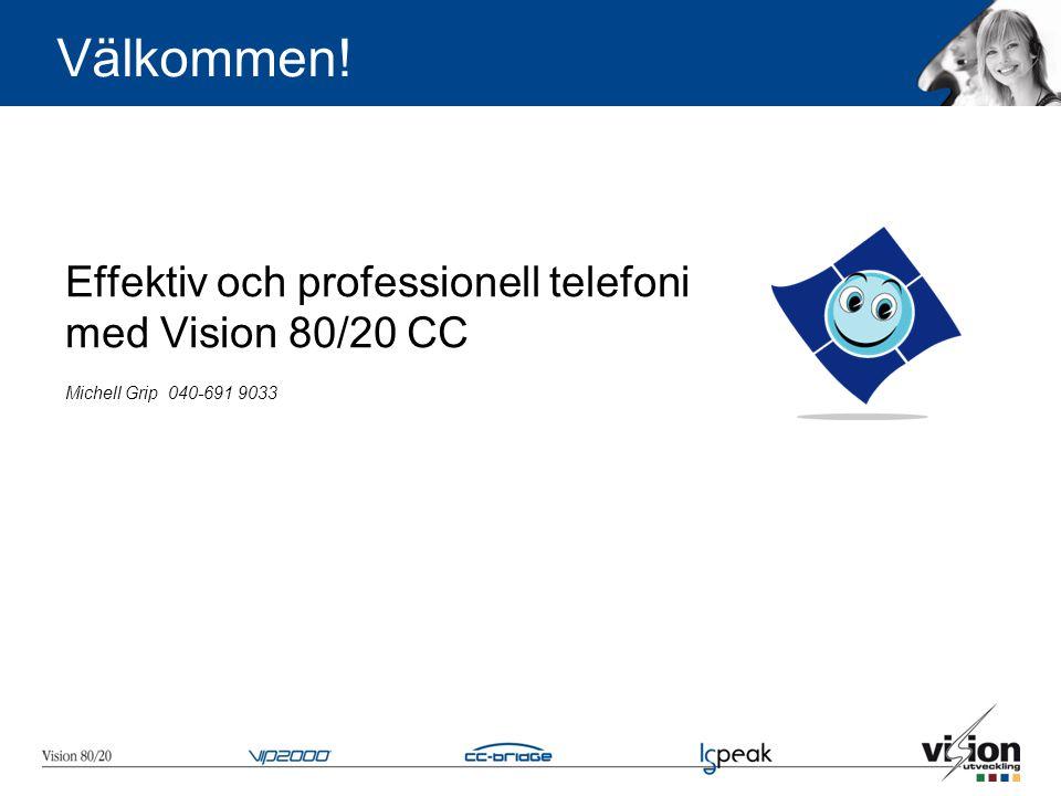 Välkommen! Effektiv och professionell telefoni med Vision 80/20 CC Michell Grip 040-691 9033