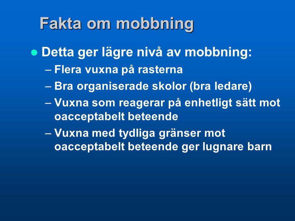 Fakta om mobbning Detta ger lägre nivå av mobbning: