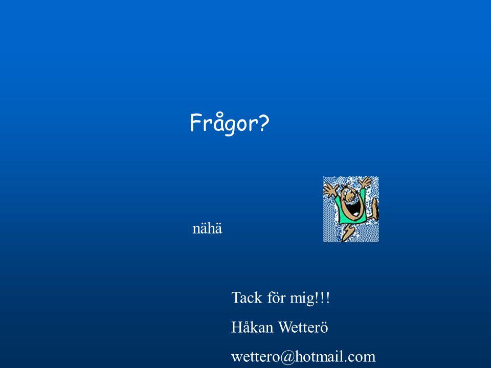 Frågor nähä Tack för mig!!! Håkan Wetterö wettero@hotmail.com