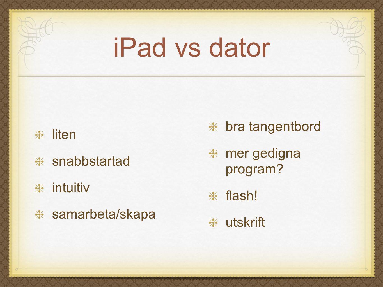 iPad vs dator bra tangentbord liten mer gedigna program snabbstartad