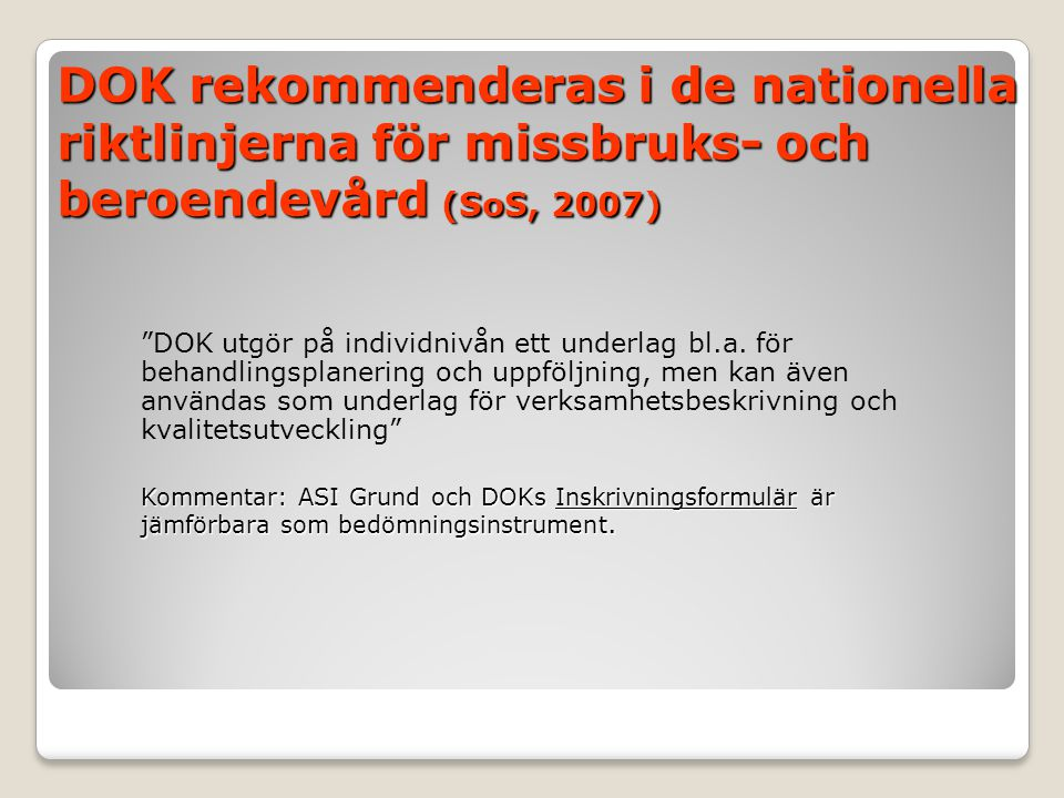 DOK rekommenderas i de nationella riktlinjerna för missbruks- och beroendevård (SoS, 2007)