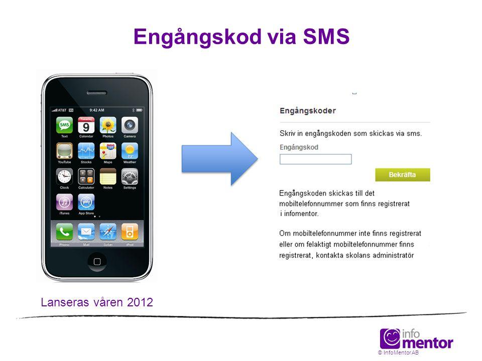 Engångskod via SMS Lanseras våren 2012 © InfoMentor AB