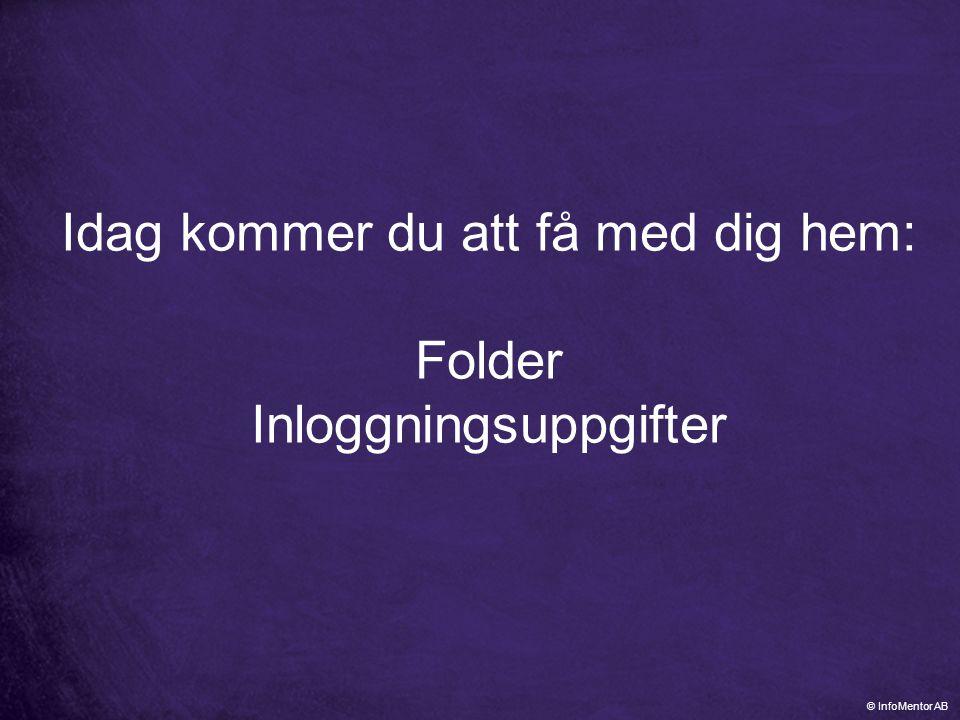 Idag kommer du att få med dig hem: Folder Inloggningsuppgifter