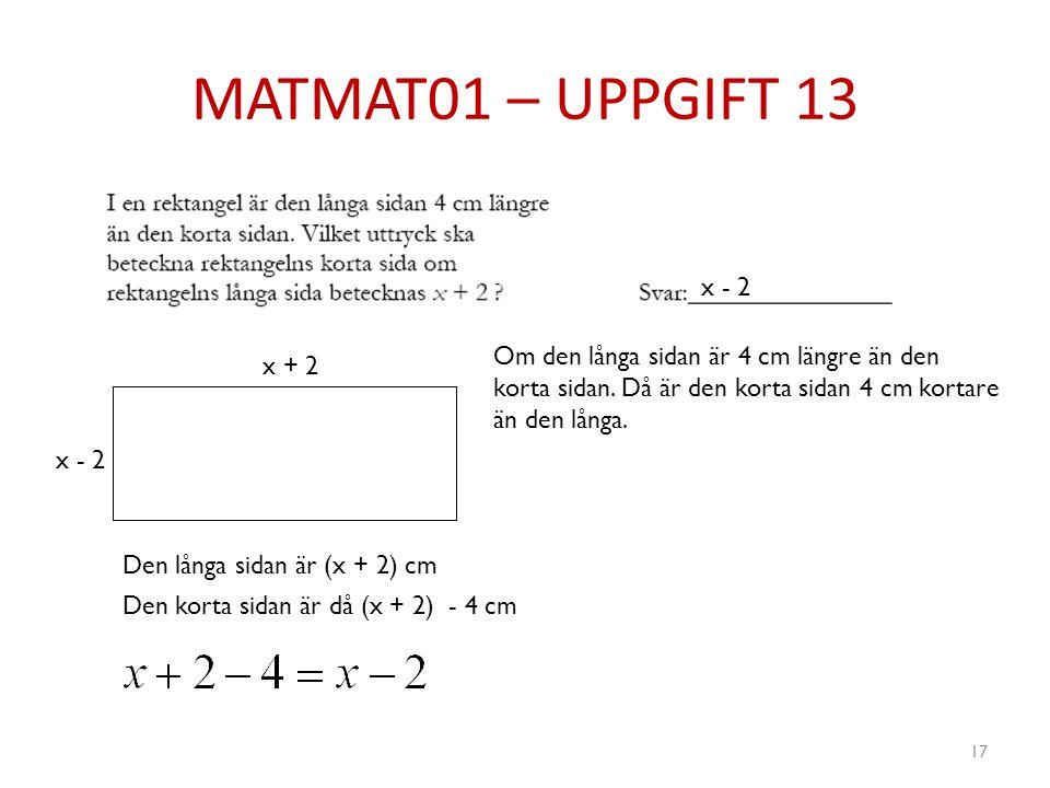 MATMAT01 – UPPGIFT 13 x - 2. Om den långa sidan är 4 cm längre än den korta sidan. Då är den korta sidan 4 cm kortare än den långa.
