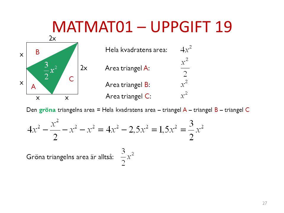 MATMAT01 – UPPGIFT 19 2x Hela kvadratens area: B x 2x Area triangel A: