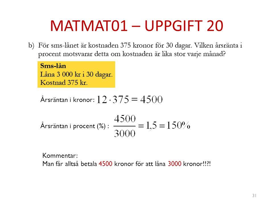 MATMAT01 – UPPGIFT 20 Årsräntan i kronor: Årsräntan i procent (%) :