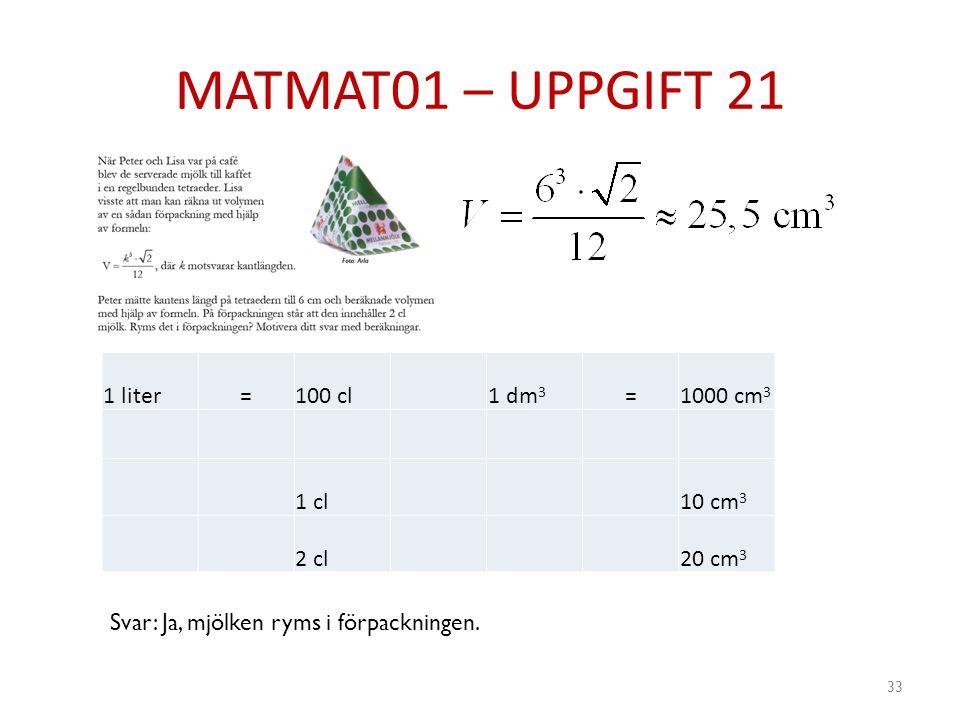 MATMAT01 – UPPGIFT 21 1 liter = 100 cl 1 dm3 1000 cm3 1 cl 10 cm3 2 cl